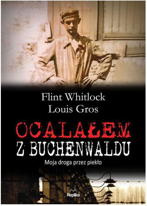 """Książka """"Ocalałem z Buchenwaldu. Moja droga przez piekło"""" - Louis Gros, Flint Whitlock"""