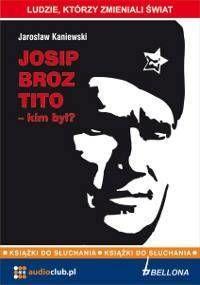 Josip Broz Tito - kim był? Audiobook - Jarosław Kaniewski