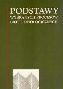 Podstawy wybranych procesów biotechnologicznych - Jan Fiedurek