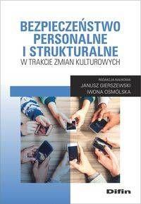 Bezpieczeństwo personalne i strukturalne w trakcie zmian kulturowych - Janusz Gierszewski, Iwona Osmólska