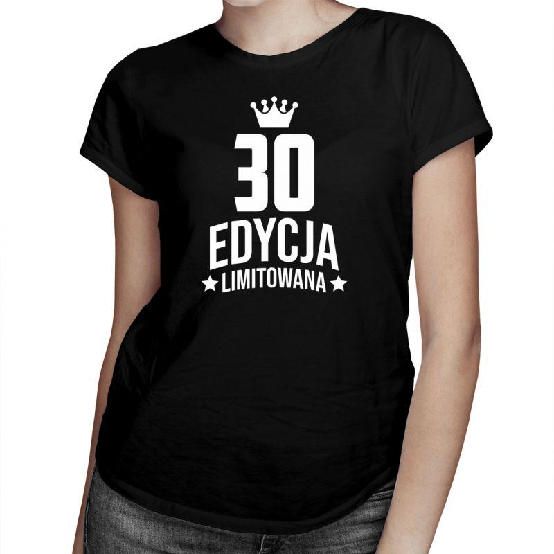 30 lat Edycja Limitowana - damska koszulka z nadrukiem - prezent na urodziny