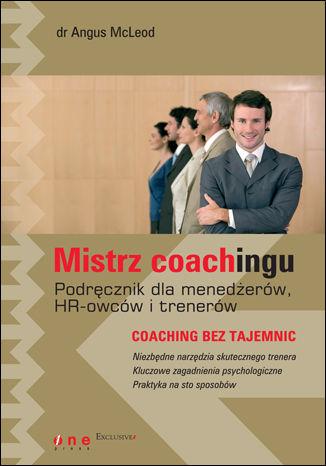Mistrz coachingu. Podręcznik dla menedżerów, HR-owców i trenerów - dostawa GRATIS!.