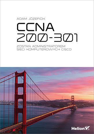 CCNA 200-301. Zostań administratorem sieci komputerowych Cisco - dostawa GRATIS!.