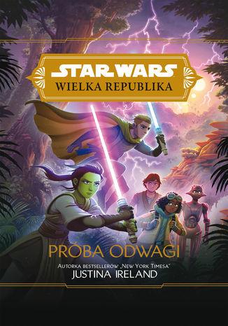 Star Wars Wielka Republika. Próba odwagi - Ebook.