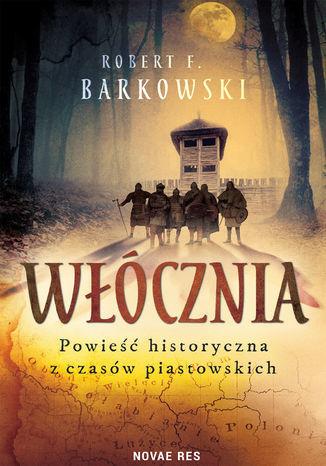Włócznia. Powieść historyczna z czasów piastowskich - Ebook.