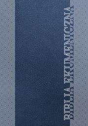 Biblia Ekumeniczna. Pismo Święte Starego i Nowego Testamentu z księgami deuterokanonicznymi - Ebook.