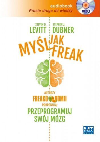 Myśl jak freak (audiobook) Steven D. Levitt Stephen J. Dubner