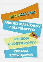 Matematyka-Arkusz maturalny. MegaMatma nr 3. Poziom podstawowy. Zadania z rozwiązaniami - Ebook.