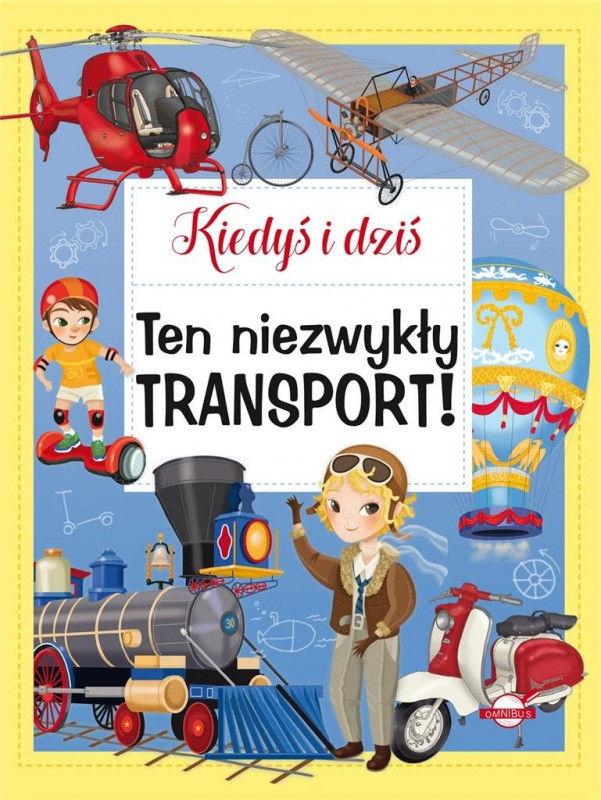 Kiedyś i dziś Ten niezwykły transport! ZAKŁADKA DO KSIĄŻEK GRATIS DO KAŻDEGO ZAMÓWIENIA