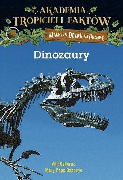 Dinozaury akademia tropicieli faktów Magiczny domek na drzewie - Will Osborne, Mary Pope Osborne