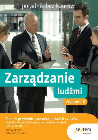 Zarządzanie ludźmi. Poradnik bez kantów. Wydanie II - dostawa GRATIS!.