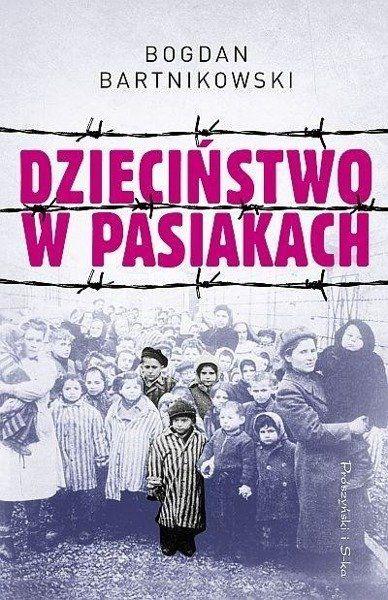 Dzieciństwo w pasiakach - Bogdan Bartnikowski