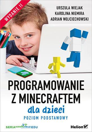 Programowanie z Minecraftem dla dzieci. Poziom podstawowy. Wydanie II - dostawa GRATIS!.