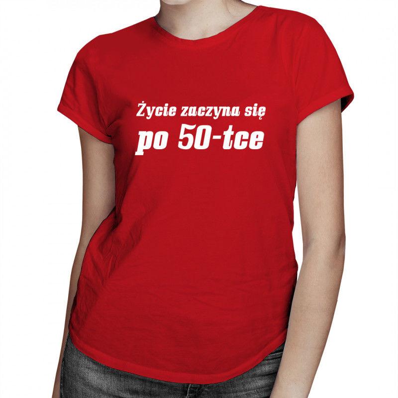 Życie zaczyna się po 50-tce - damska koszulka z nadrukiem