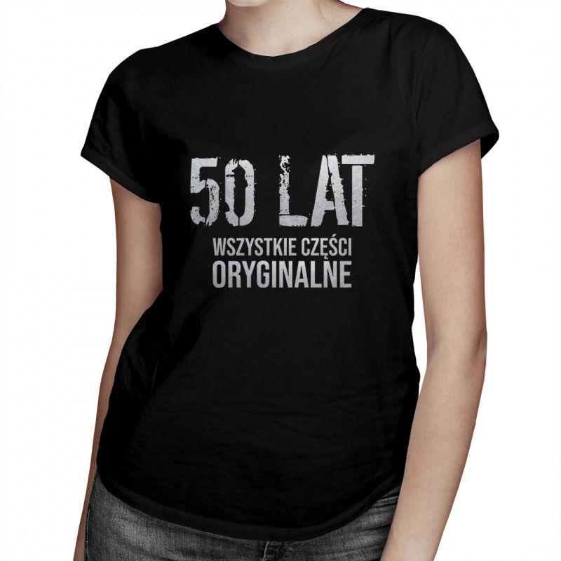 50 lat - wszystkie części oryginalne - damska koszulka z nadrukiem