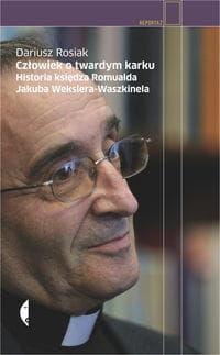 Człowiek o twardym karku Historia księdza Jakuba Wekslera-Waszkinela Dariusz Rosiak