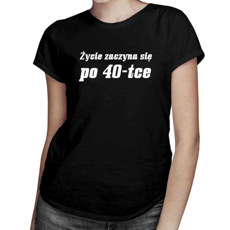 Życie zaczyna się po 40-tce - damska koszulka z nadrukiem