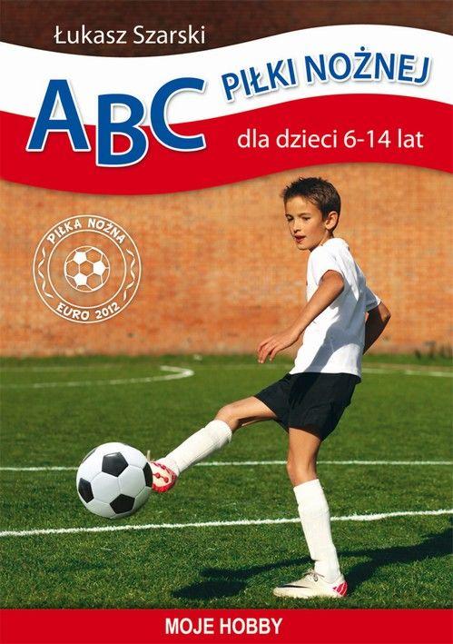 ABC piłki nożnej dla dzieci 6-14 lat - Łukasz Szarski - ebook