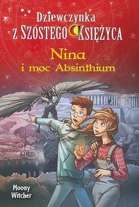 Nina i moc Absinthium Tom 6 Dziewczynka z Szóstego Księżyca ZAKŁADKA DO KSIĄŻEK GRATIS DO KAŻDEGO ZAMÓWIENIA