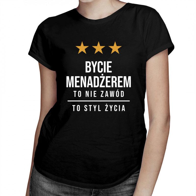 Bycie menadżerem to nie zawód, to styl życia - damska koszulka z nadrukiem