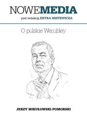 NOWE MEDIA pod redakcją Eryka Mistewicza: O polskie Wembley - Ebook.