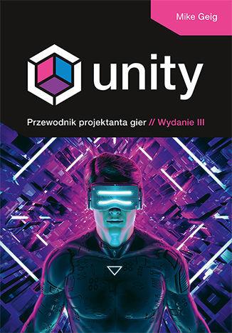 Unity. Przewodnik projektanta gier. Wydanie III - dostawa GRATIS!.