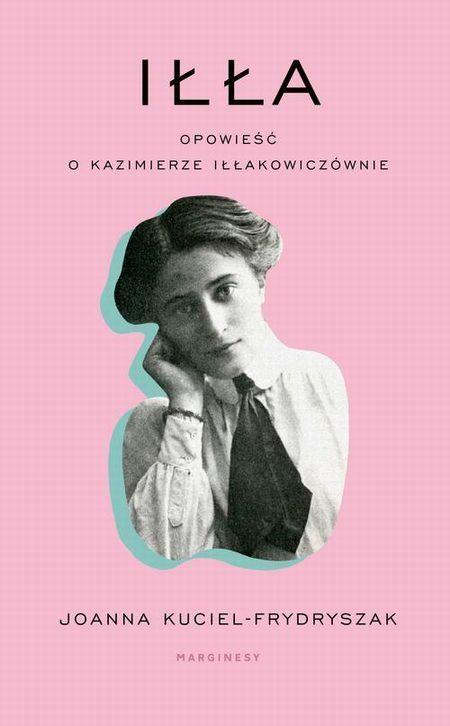 Iłła Opowieść o Kazimierze Iłłakowiczównie