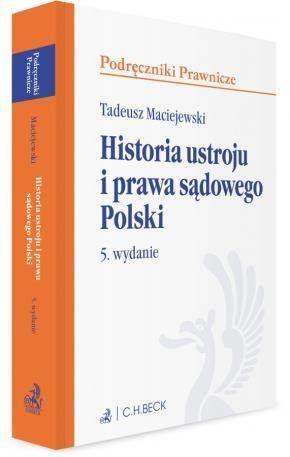 Historia ustroju i prawa sądowego Polski (wyd. 5/2017) - Tadeusz Maciejewski