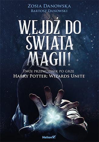 Wejdź do świata magii! Twój przewodnik po grze Harry Potter: Wizards Unite - Ebook.