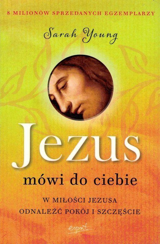 Jezus mówi do ciebie W miłości Jezusa odnaleźć pokój i szczęście - Sarah Young - oprawa miękka