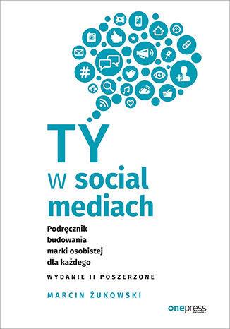 Ty w social mediach. Podręcznik budowania marki osobistej dla każdego. Wydanie II poszerzone - Audiobook.