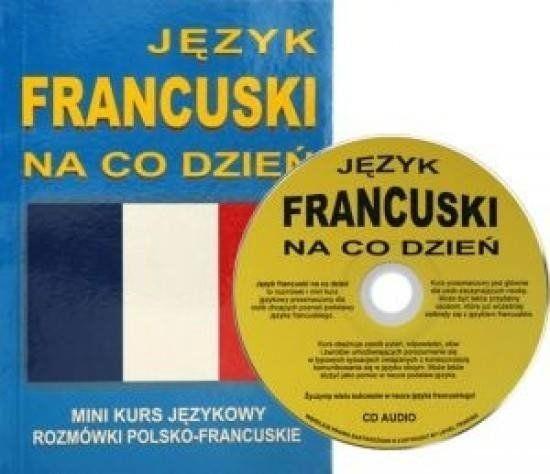 Język francuski na co dzień. Rozmówki polsko-franc - praca zbiorowa