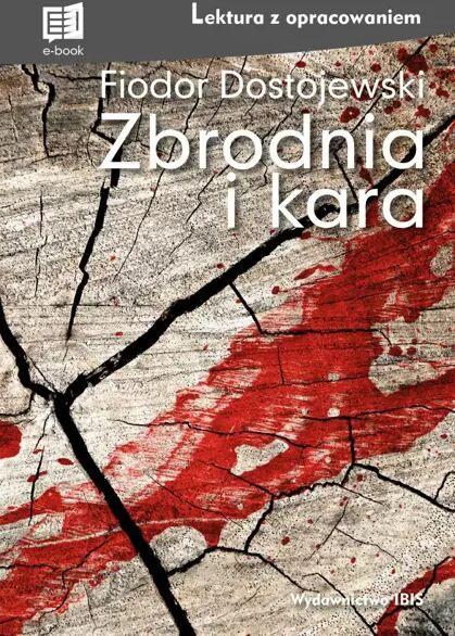 Zbrodnia i kara Lektura z opracowaniem - Dostojewski Fiodor
