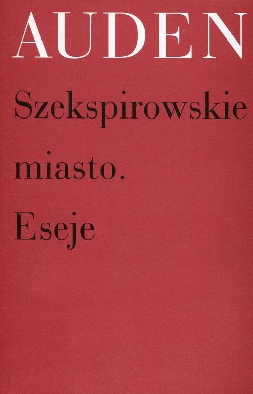 Szekspirowskie miasto Eseje - W. H. Auden - ebook