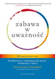 Zabawa w uważność. 60 oryginalnych gier i zabaw. Mindfulness i medytacja dla dzieci, młodzieży i rodzin - Ebook.