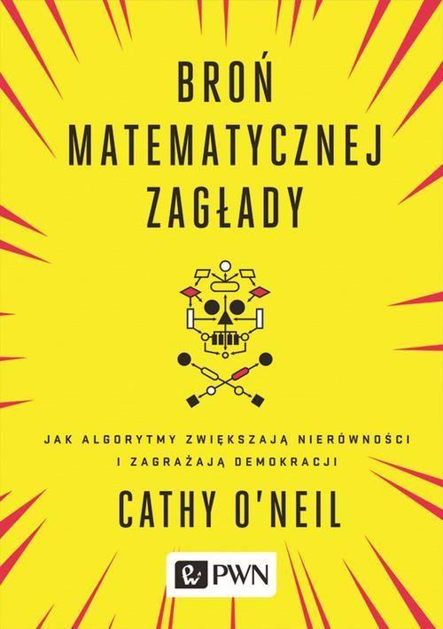 Broń matematycznej zagłady - Cathy O'Neil - ebook