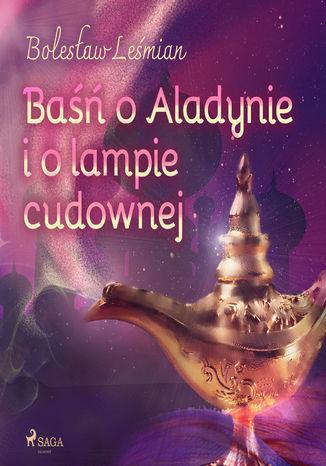 Klechdy sezamowe. Baśń o Aladynie i o lampie cudownej - Audiobook.