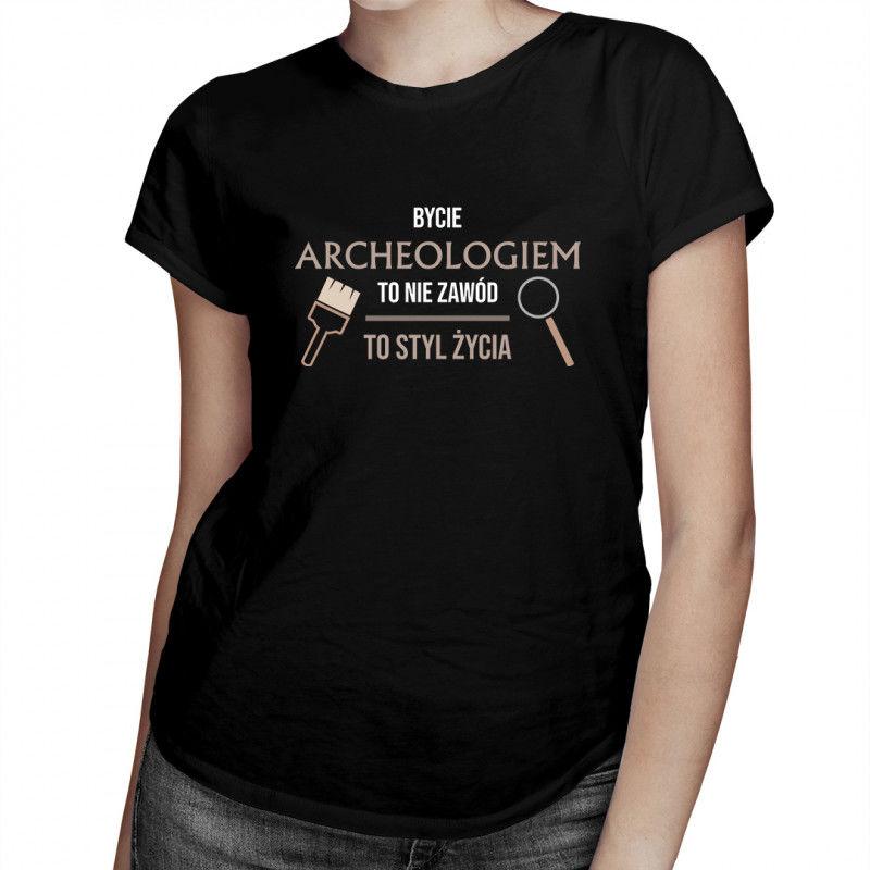 Bycie archeologiem to nie zawód, to styl życia - damska koszulka z nadrukiem