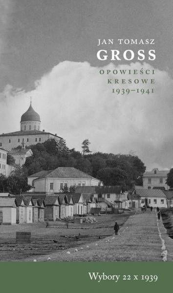 Opowieści kresowe 19391941. Wybory 22 X 1939 - Tomasz Jan Gross