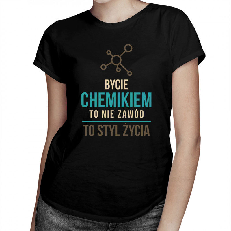 Bycie chemikiem to nie zawód - damska koszulka z nadrukiem