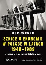 Szkice o ekonomii w Polsce w latach 1949-1989 (ekonomia w państwie totalitarnym) ZAKŁADKA DO KSIĄŻEK GRATIS DO KAŻDEGO ZAMÓWIENIA