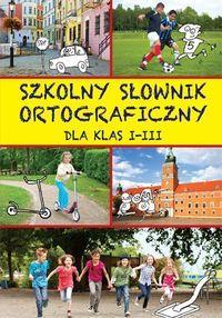 Szkolny słownik ortograficzny dla klas 1-3