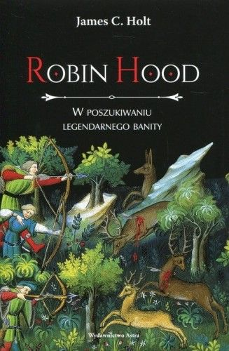 Robin Hood W poszukiwaniu legendarnego bandyty James C. Holt