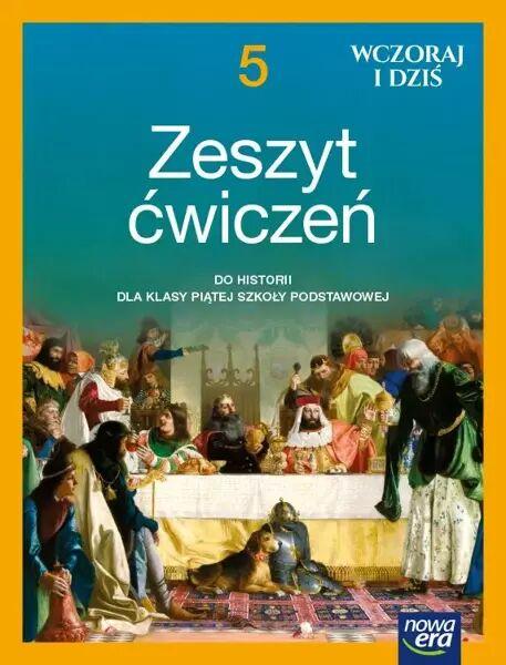 Historia wczoraj i dziś zeszyt ćwiczeń dla klasy 5 szkoły podstawowej EDYCJA 2021-2023 - Bogumiła Olszewska, Wiesława Surdyk-Fertsch