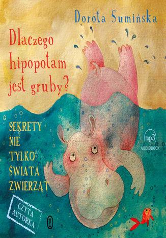 Dlaczego hipopotam jest gruby?. Sekrety nie tylko świata zwierząt - Audiobook.