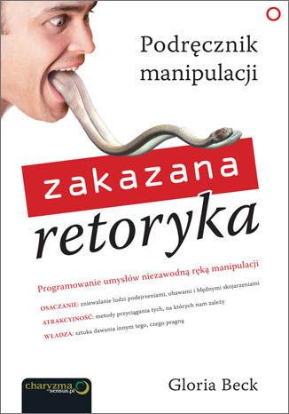 Zakazana retoryka. Podręcznik manipulacji - dostawa GRATIS!.