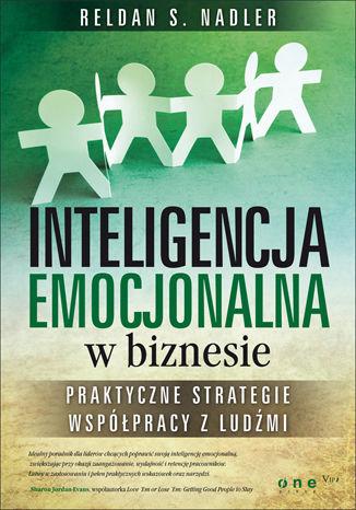 Inteligencja emocjonalna w biznesie. Praktyczne strategie współpracy z ludźmi - dostawa GRATIS!.