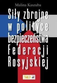 Siły zbrojne w polityce bezpieczeństwa Fed. Rosyj. - Malina Kaszuba