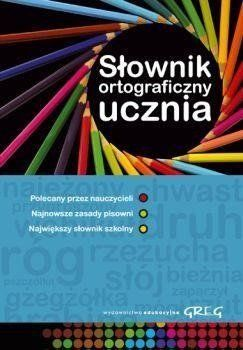 Słownik ortograficzny ucznia GREG - Urszula Czernichowska, Marek Pul, Wojciech Rzehak