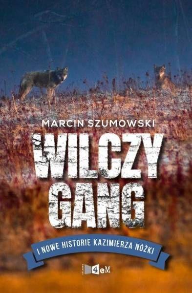 Wilczy gang i nowe historie Kazimierza Nóżki - Marcin Szumowski